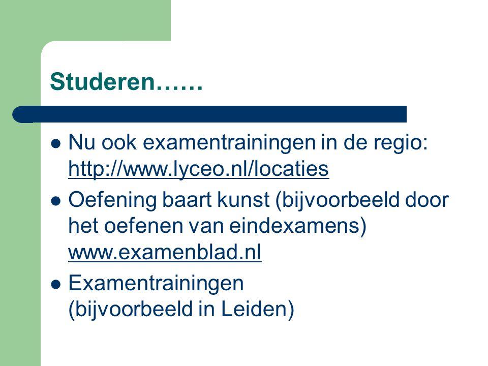 Studeren…… Nu ook examentrainingen in de regio: http://www.lyceo.nl/locaties http://www.lyceo.nl/locaties Oefening baart kunst (bijvoorbeeld door het