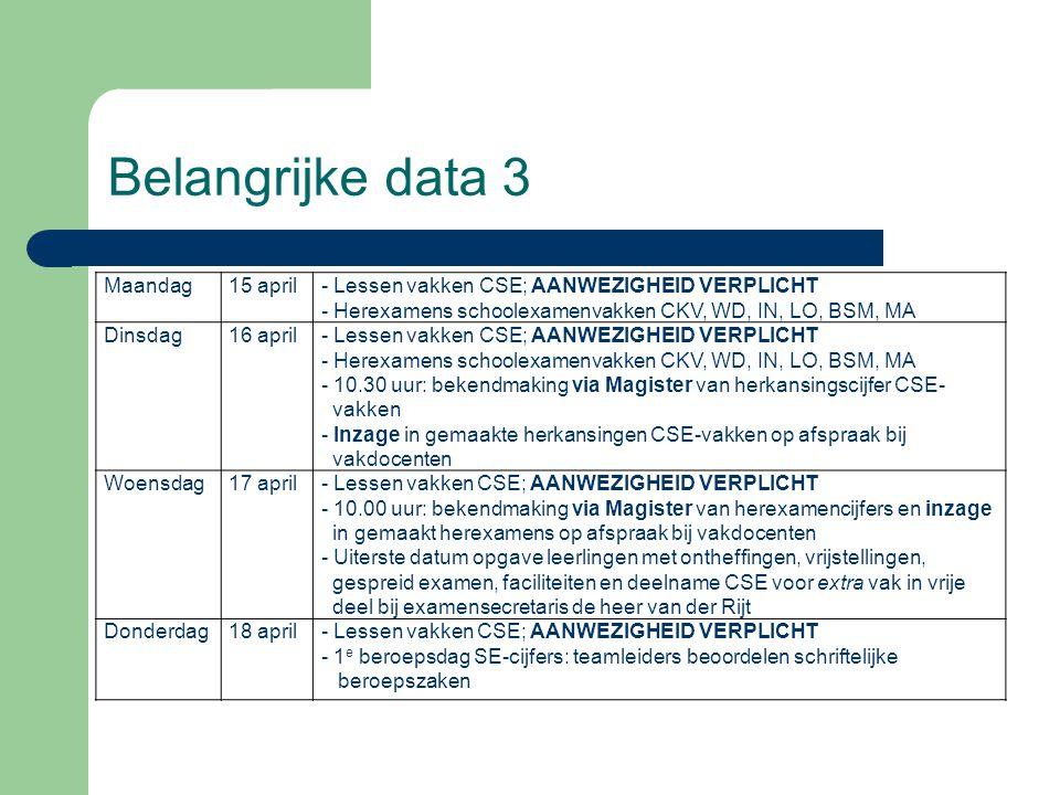 Belangrijke data 3 Maandag15 april- Lessen vakken CSE; AANWEZIGHEID VERPLICHT - Herexamens schoolexamenvakken CKV, WD, IN, LO, BSM, MA Dinsdag16 april