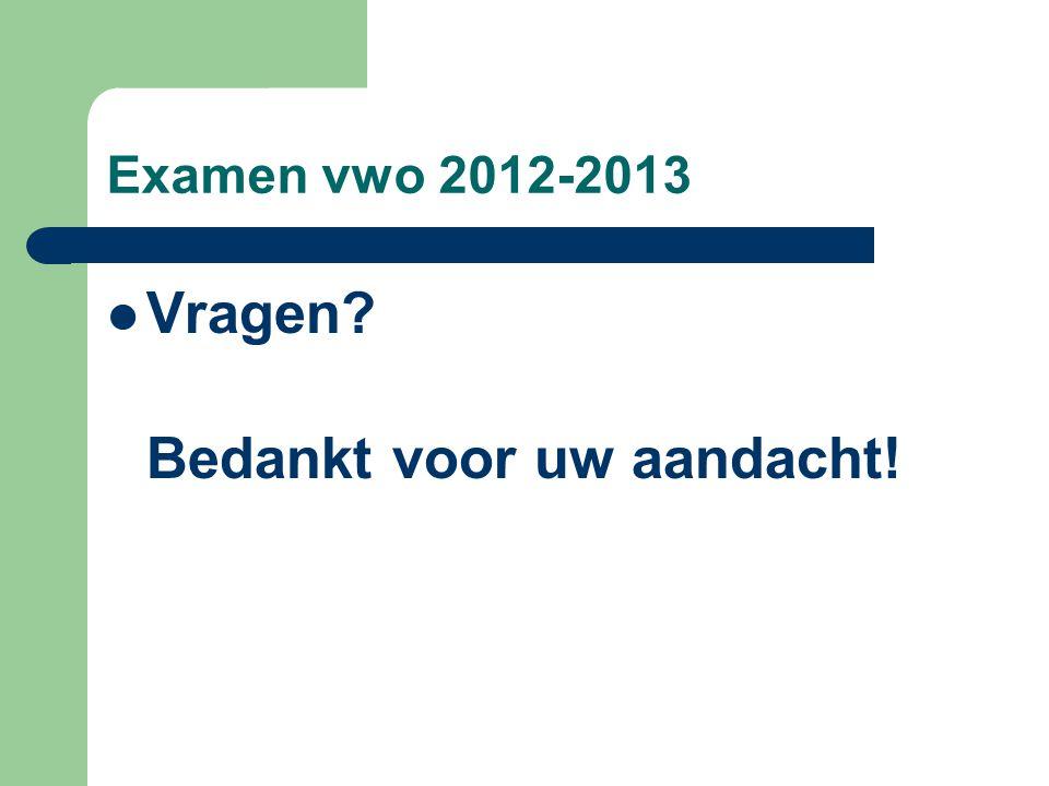 Examen vwo 2012-2013 Vragen? Bedankt voor uw aandacht!