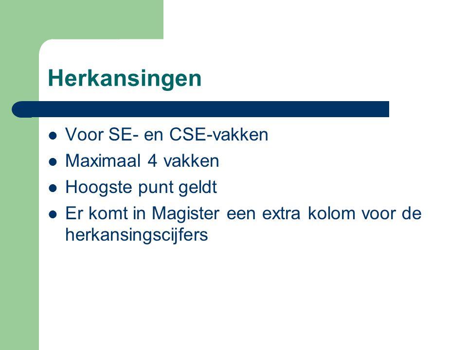 Herkansingen Voor SE- en CSE-vakken Maximaal 4 vakken Hoogste punt geldt Er komt in Magister een extra kolom voor de herkansingscijfers
