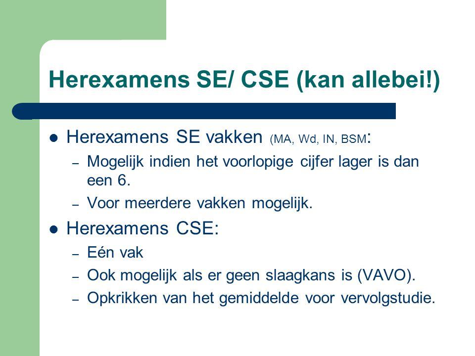 Herexamens SE/ CSE (kan allebei!) Herexamens SE vakken (MA, Wd, IN, BSM : – Mogelijk indien het voorlopige cijfer lager is dan een 6. – Voor meerdere