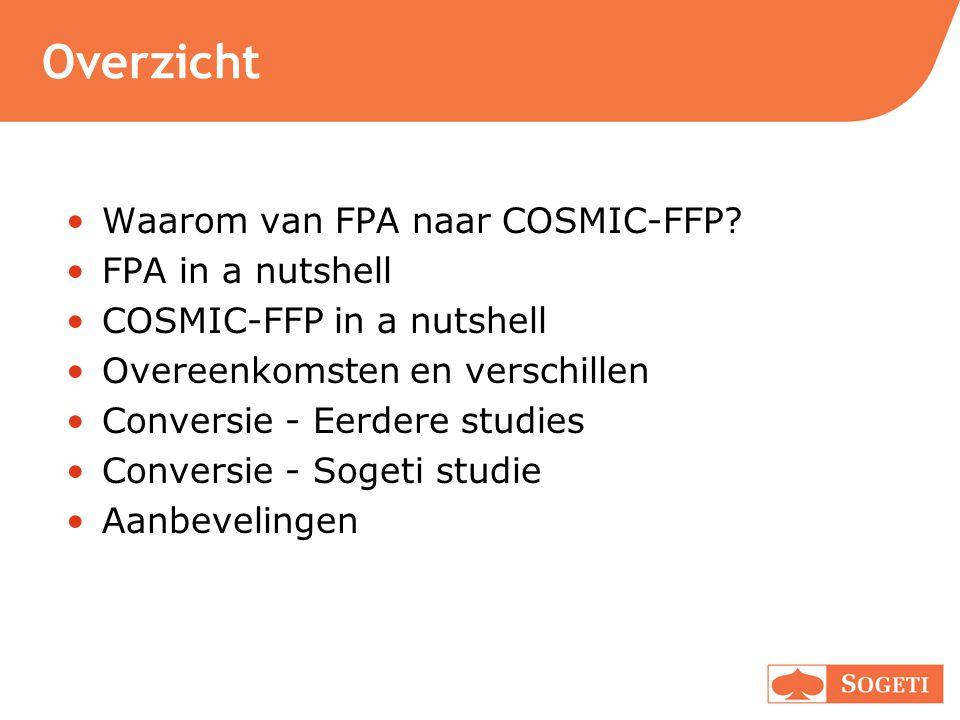 Overzicht Waarom van FPA naar COSMIC-FFP? FPA in a nutshell COSMIC-FFP in a nutshell Overeenkomsten en verschillen Conversie - Eerdere studies Convers