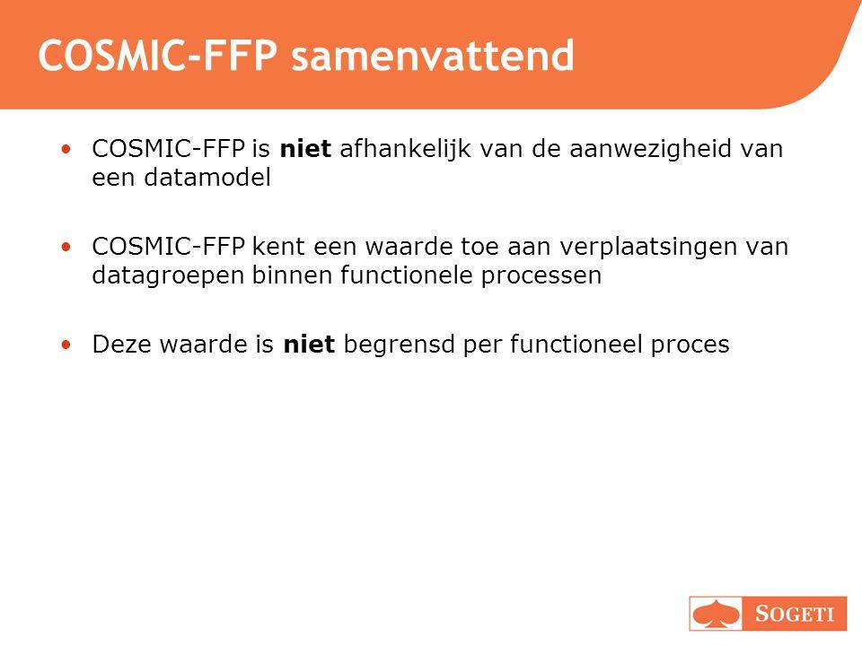 COSMIC-FFP samenvattend COSMIC-FFP is niet afhankelijk van de aanwezigheid van een datamodel COSMIC-FFP kent een waarde toe aan verplaatsingen van dat