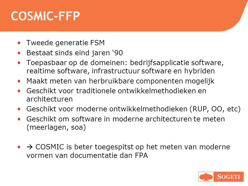 COSMIC-FFP Tweede generatie FSM Bestaat sinds eind jaren '90 Toepasbaar op de domeinen: bedrijfsapplicatie software, realtime software, infrastructuur