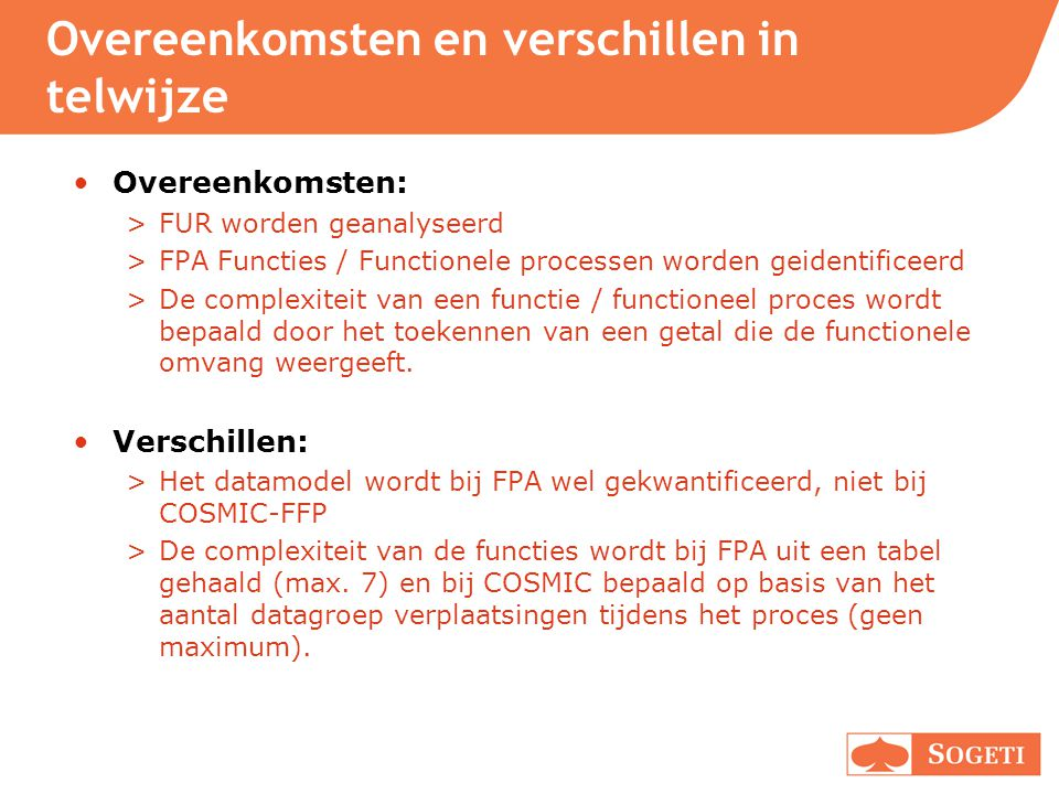 Overeenkomsten en verschillen in telwijze Overeenkomsten: >FUR worden geanalyseerd >FPA Functies / Functionele processen worden geidentificeerd >De co
