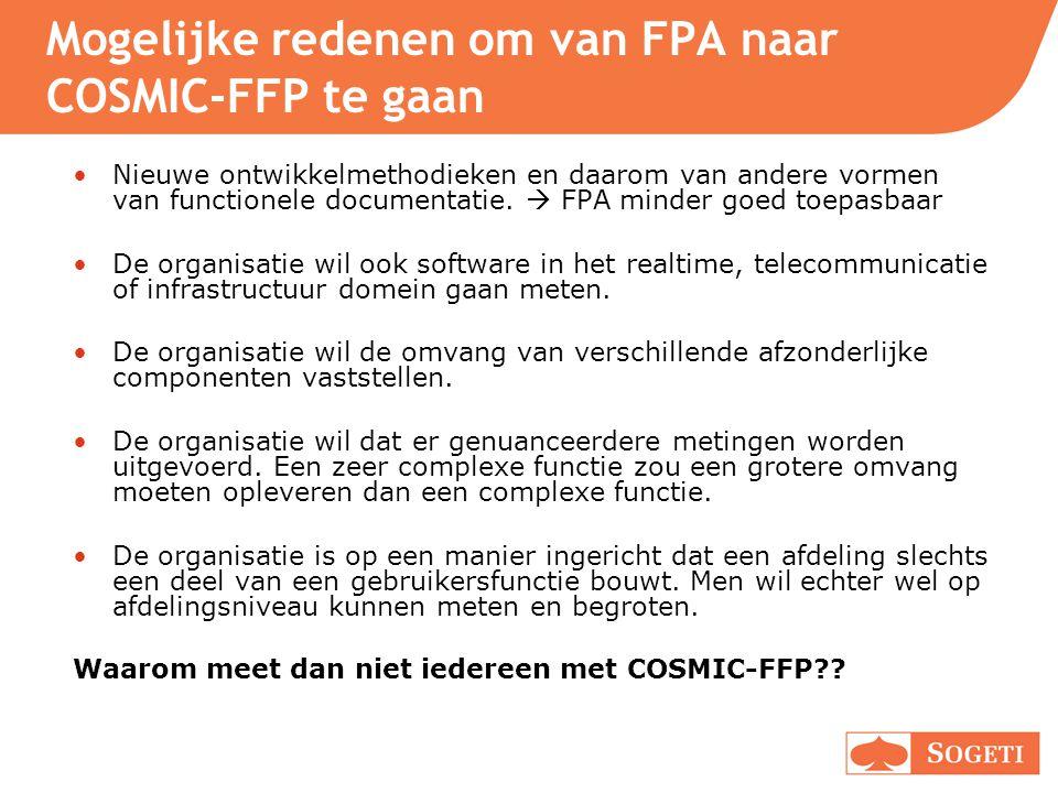 Mogelijke redenen om van FPA naar COSMIC-FFP te gaan Nieuwe ontwikkelmethodieken en daarom van andere vormen van functionele documentatie.  FPA minde