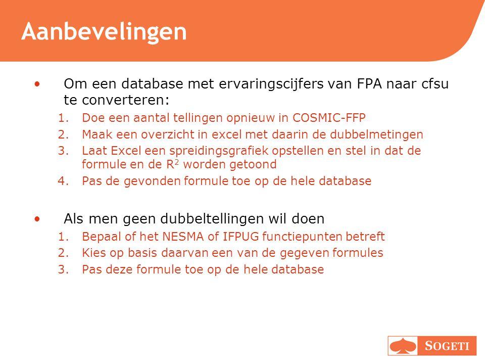 Aanbevelingen Om een database met ervaringscijfers van FPA naar cfsu te converteren: 1.Doe een aantal tellingen opnieuw in COSMIC-FFP 2.Maak een overz