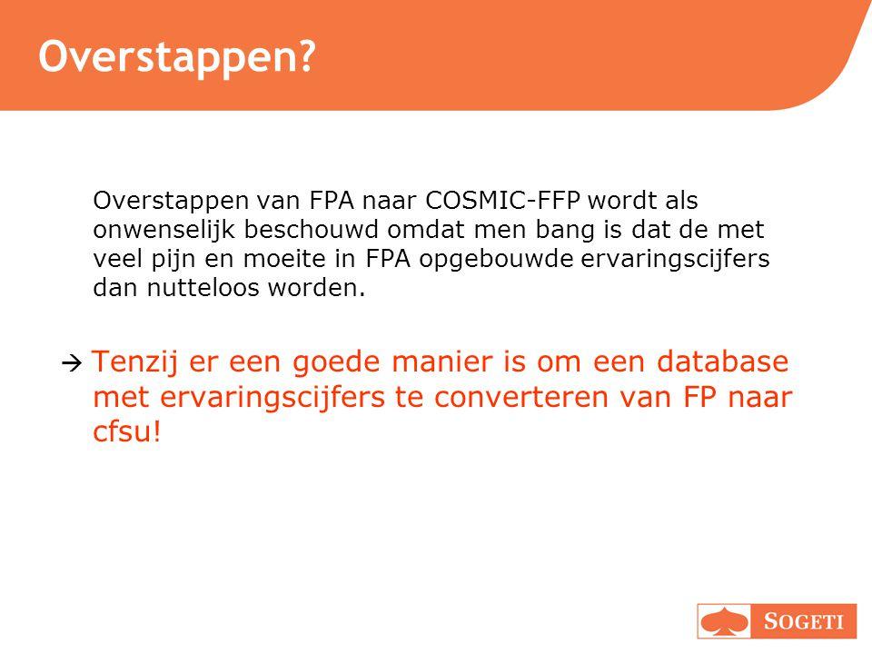 Eerdere Conversie studies Fetcke (1999) >N=4 >Y(Cfsu) = 1,1(FP IFPUG) – 7,6 >R 2 = 0.97 Vogelezang & Lesterhuis (2003) >N=11 >Y(Cfsu) = 1,2(FP NESMA) – 87 >R 2 = 0.99 <200 FP: Y(Cfsu) = 0,75(FP) – 2.6 >200 FP: Y(Cfsu) = 1,2(FP) – 108 Desharnais & Abran (2006) >N=14 >Y(Cfsu) = 1,0(FP IFPUG) – 3 >R 2 = 0.93 Transactions only: Y(Cfsu) = 1,36 (FPTX) + 0 R 2 = 0.98