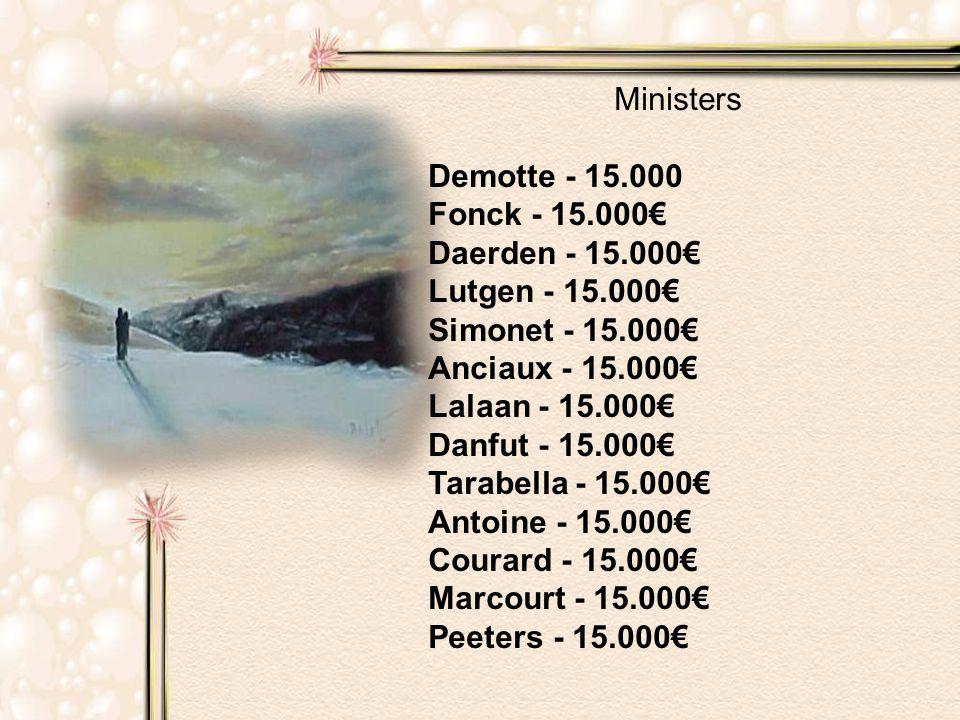 De staats- secretarissen : Schouppe - 15.000€ Devlies - 15.000€ Laloux - 15.000€ Wathelet - 15.000€ Chastel - 15.000€ Clerfayt - 15.000€ Fernandez - 15.000€ Depuis - 15.000€ Kir - 15.000€ Grouwels - 15.000€ Karl-Heinz Lambert - 15.000€ Gentges - 15.000€ Paasch - 15.000€ Weykmans - 15.000€