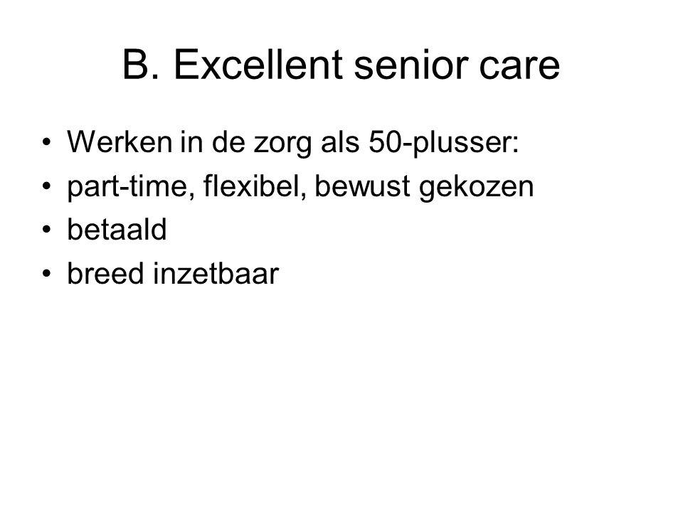 B. Excellent senior care Werken in de zorg als 50-plusser: part-time, flexibel, bewust gekozen betaald breed inzetbaar