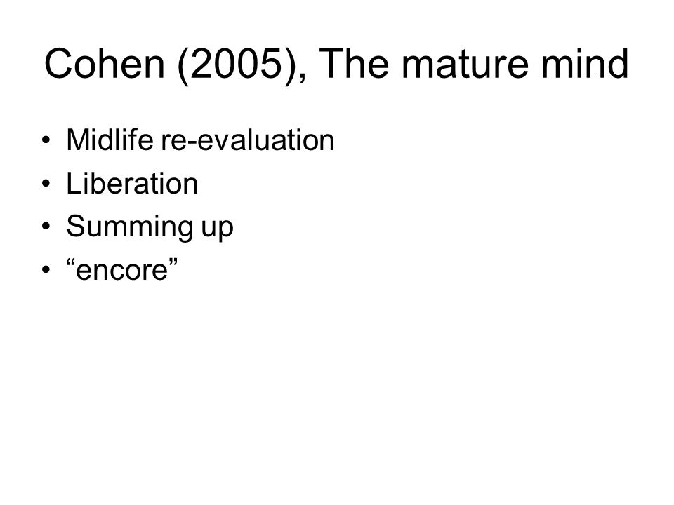 """Cohen (2005), The mature mind Midlife re-evaluation Liberation Summing up """"encore"""""""
