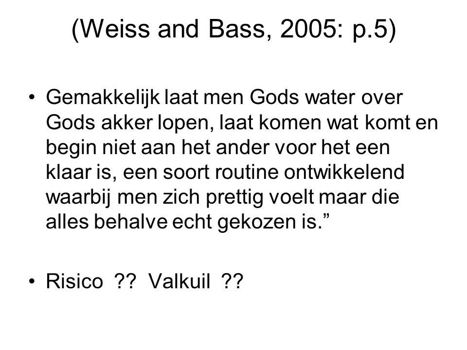 (Weiss and Bass, 2005: p.5) Gemakkelijk laat men Gods water over Gods akker lopen, laat komen wat komt en begin niet aan het ander voor het een klaar