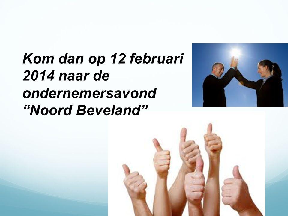 """Kom dan op 12 februari 2014 naar de ondernemersavond """"Noord Beveland"""""""