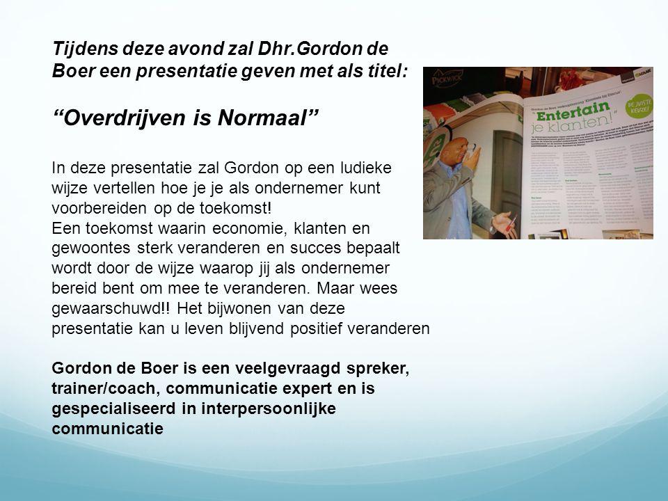 """Tijdens deze avond zal Dhr.Gordon de Boer een presentatie geven met als titel: """"Overdrijven is Normaal"""" In deze presentatie zal Gordon op een ludieke"""