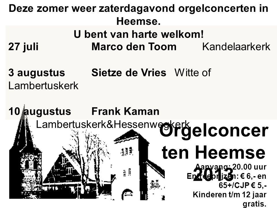 27 juliMarco den Toom Kandelaarkerk 3 augustusSietze de Vries Witte of Lambertuskerk 10 augustusFrank Kaman Lambertuskerk&Hessenwegkerk Deze zomer weer zaterdagavond orgelconcerten in Heemse.