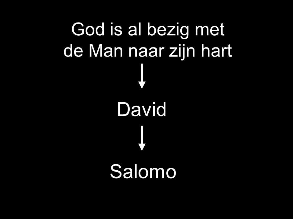 God is al bezig met de Man naar zijn hart David Salomo