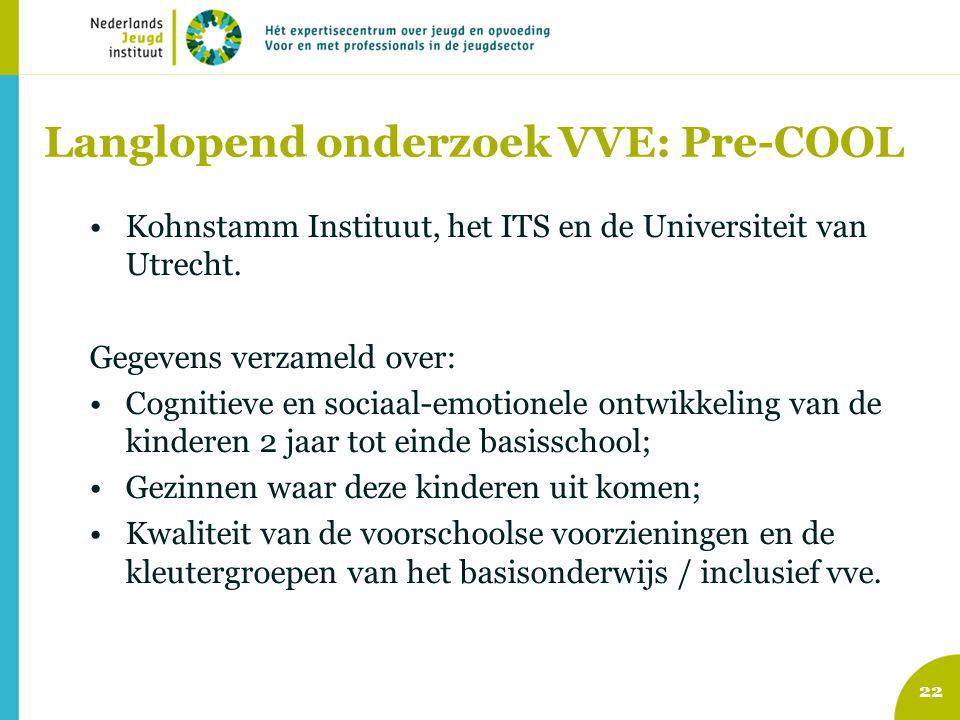 Langlopend onderzoek VVE: Pre-COOL Kohnstamm Instituut, het ITS en de Universiteit van Utrecht. Gegevens verzameld over: Cognitieve en sociaal-emotion