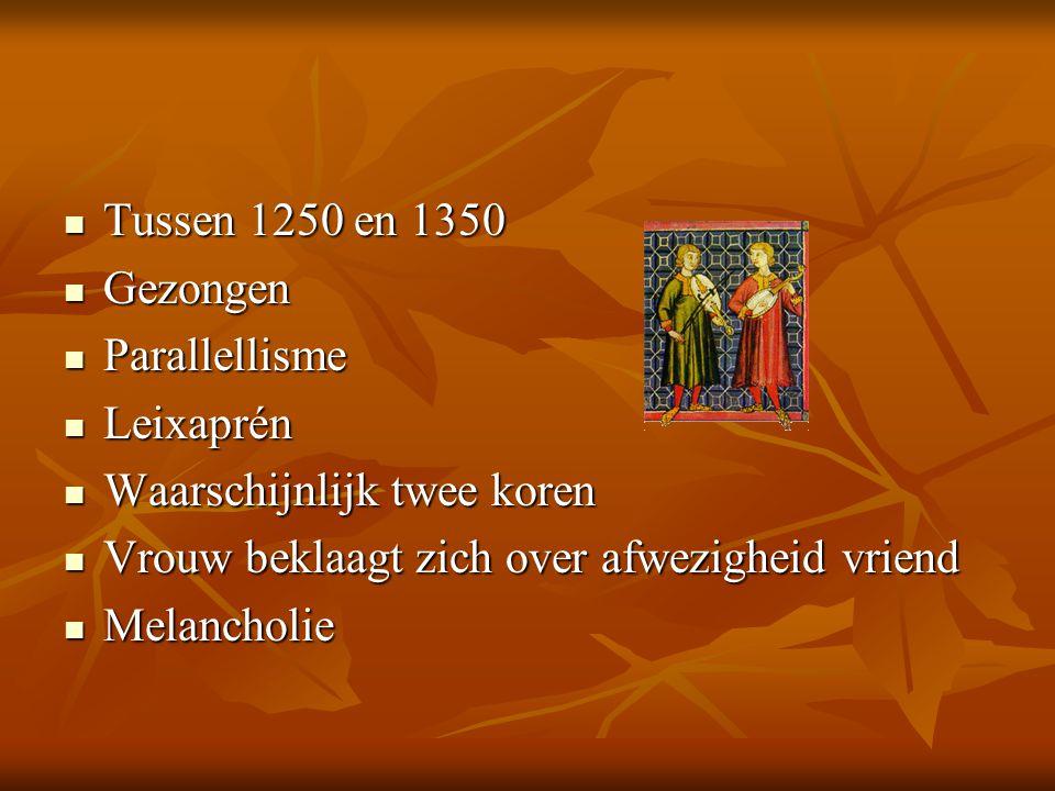 Tussen 1250 en 1350 Tussen 1250 en 1350 Gezongen Gezongen Parallellisme Parallellisme Leixaprén Leixaprén Waarschijnlijk twee koren Waarschijnlijk twe