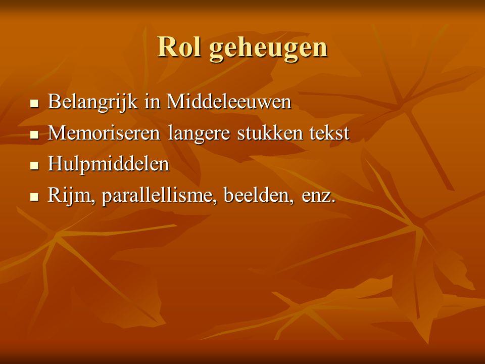 Rol geheugen Belangrijk in Middeleeuwen Belangrijk in Middeleeuwen Memoriseren langere stukken tekst Memoriseren langere stukken tekst Hulpmiddelen Hu
