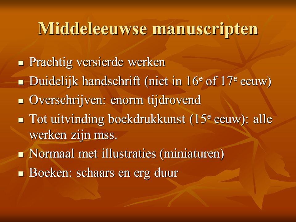 Middeleeuwse manuscripten Prachtig versierde werken Prachtig versierde werken Duidelijk handschrift (niet in 16 e of 17 e eeuw) Duidelijk handschrift