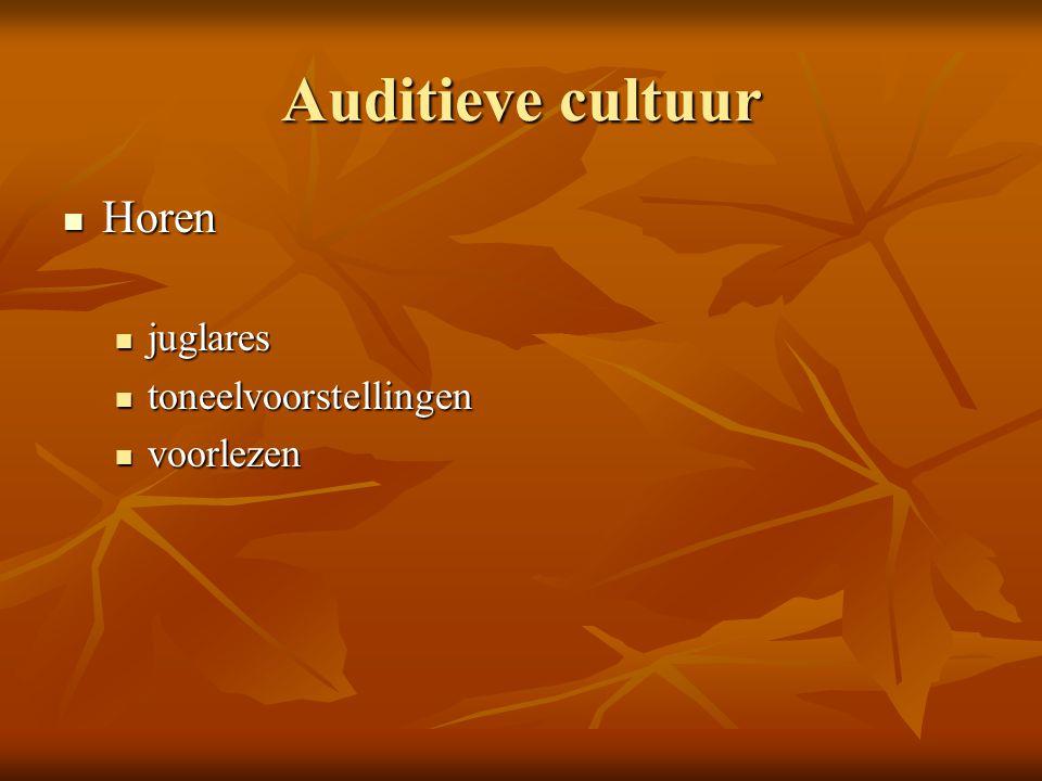 Auditieve cultuur Horen Horen juglares juglares toneelvoorstellingen toneelvoorstellingen voorlezen voorlezen