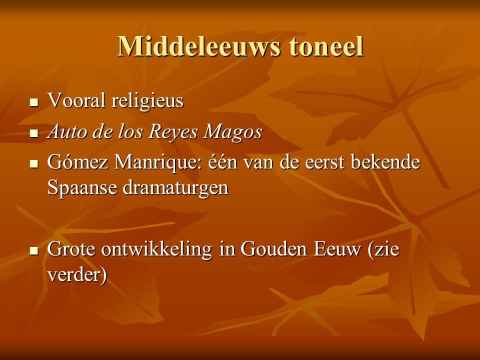 Middeleeuws toneel Vooral religieus Vooral religieus Auto de los Reyes Magos Auto de los Reyes Magos Gómez Manrique: één van de eerst bekende Spaanse