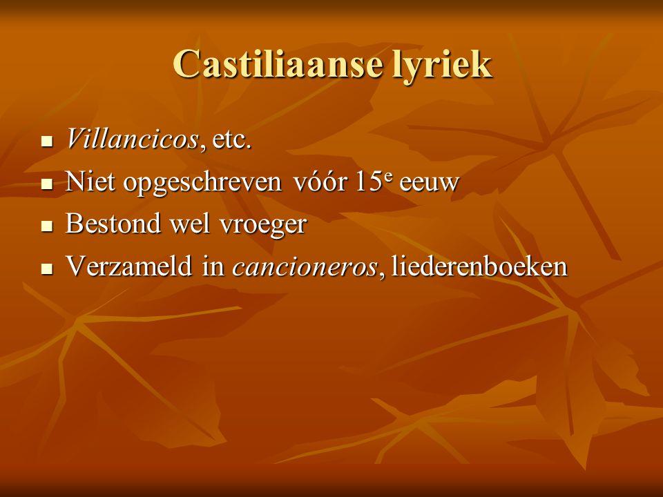 Castiliaanse lyriek Villancicos, etc. Villancicos, etc. Niet opgeschreven vóór 15 e eeuw Niet opgeschreven vóór 15 e eeuw Bestond wel vroeger Bestond