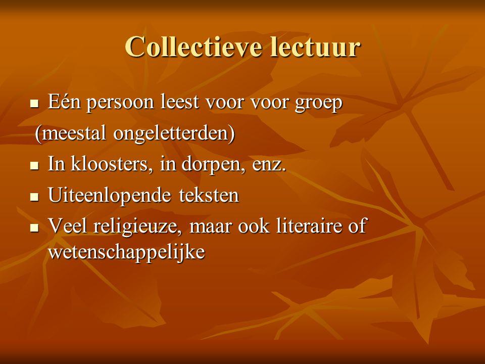 Collectieve lectuur Eén persoon leest voor voor groep Eén persoon leest voor voor groep (meestal ongeletterden) (meestal ongeletterden) In kloosters,
