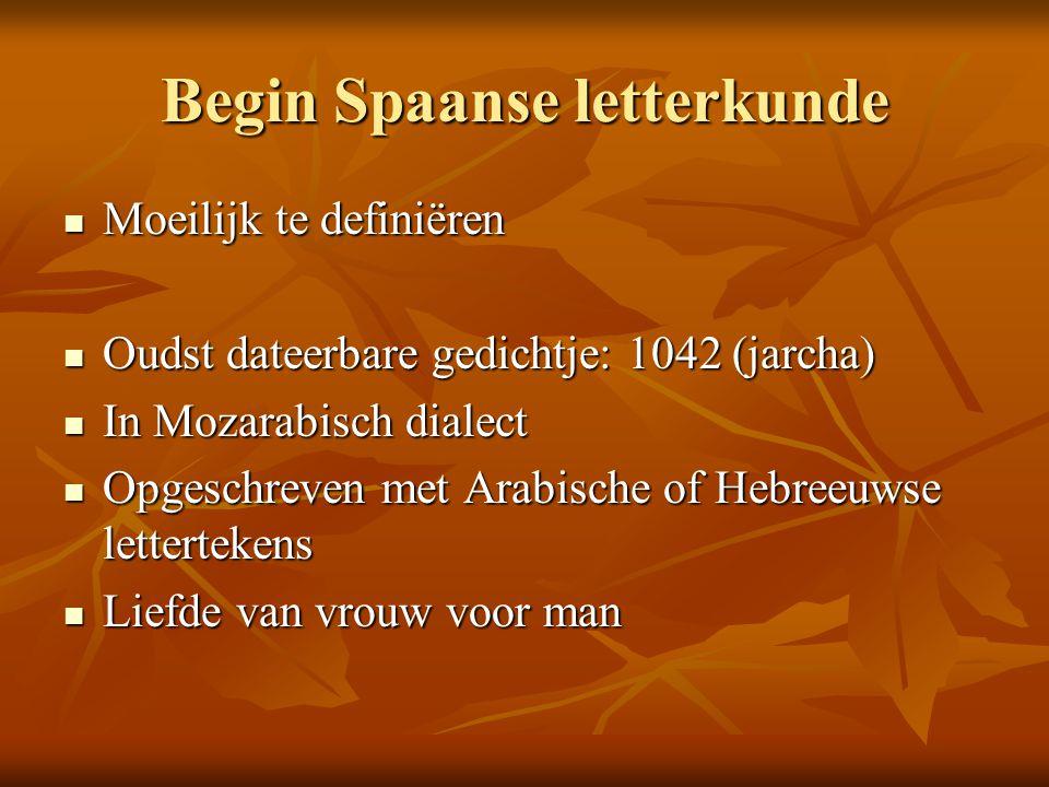 Begin Spaanse letterkunde Moeilijk te definiëren Moeilijk te definiëren Oudst dateerbare gedichtje: 1042 (jarcha) Oudst dateerbare gedichtje: 1042 (ja