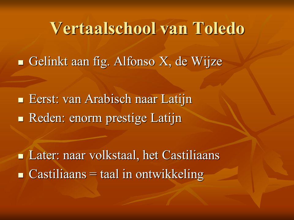 Vertaalschool van Toledo Gelinkt aan fig. Alfonso X, de Wijze Gelinkt aan fig. Alfonso X, de Wijze Eerst: van Arabisch naar Latijn Eerst: van Arabisch