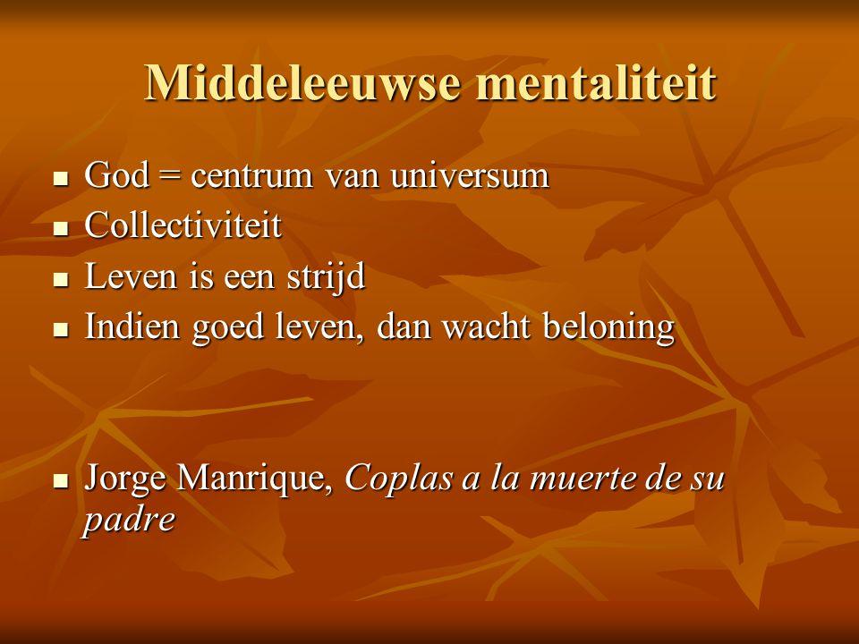 Middeleeuwse mentaliteit God = centrum van universum God = centrum van universum Collectiviteit Collectiviteit Leven is een strijd Leven is een strijd