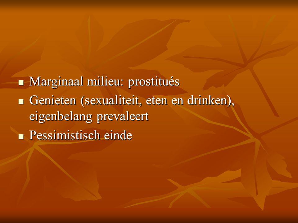 Marginaal milieu: prostitués Marginaal milieu: prostitués Genieten (sexualiteit, eten en drinken), eigenbelang prevaleert Genieten (sexualiteit, eten