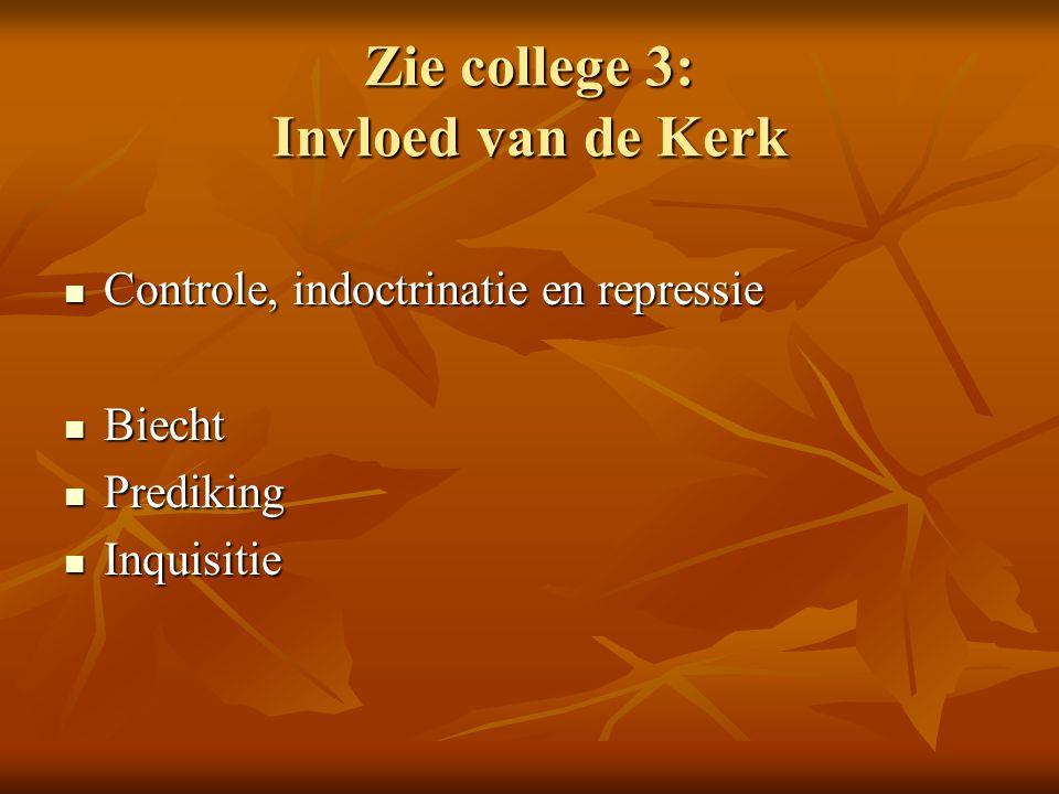 Zie college 3: Invloed van de Kerk Controle, indoctrinatie en repressie Controle, indoctrinatie en repressie Biecht Biecht Prediking Prediking Inquisi