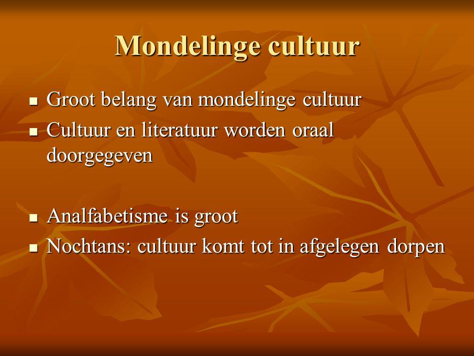 Mondelinge cultuur Groot belang van mondelinge cultuur Groot belang van mondelinge cultuur Cultuur en literatuur worden oraal doorgegeven Cultuur en l