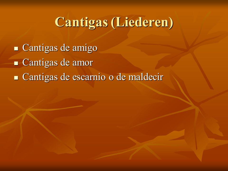 Cantigas (Liederen) Cantigas de amigo Cantigas de amigo Cantigas de amor Cantigas de amor Cantigas de escarnio o de maldecir Cantigas de escarnio o de