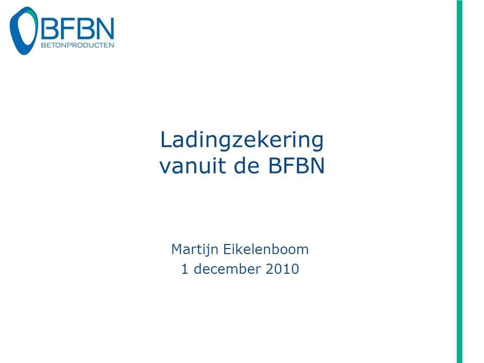 Ladingzekering vanuit de BFBN Martijn Eikelenboom 1 december 2010