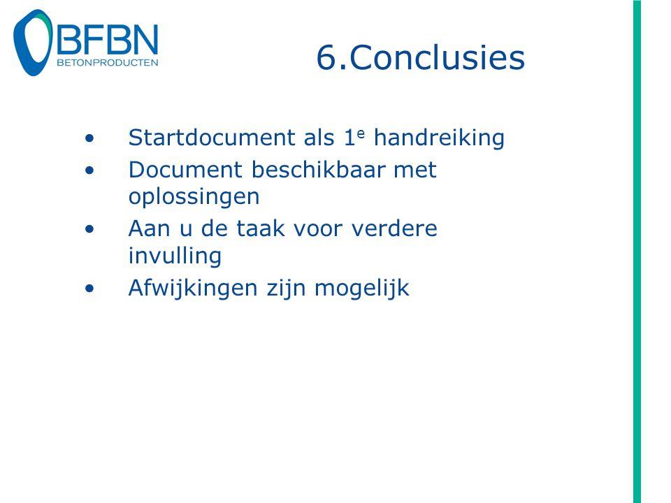 6.Conclusies Startdocument als 1 e handreiking Document beschikbaar met oplossingen Aan u de taak voor verdere invulling Afwijkingen zijn mogelijk