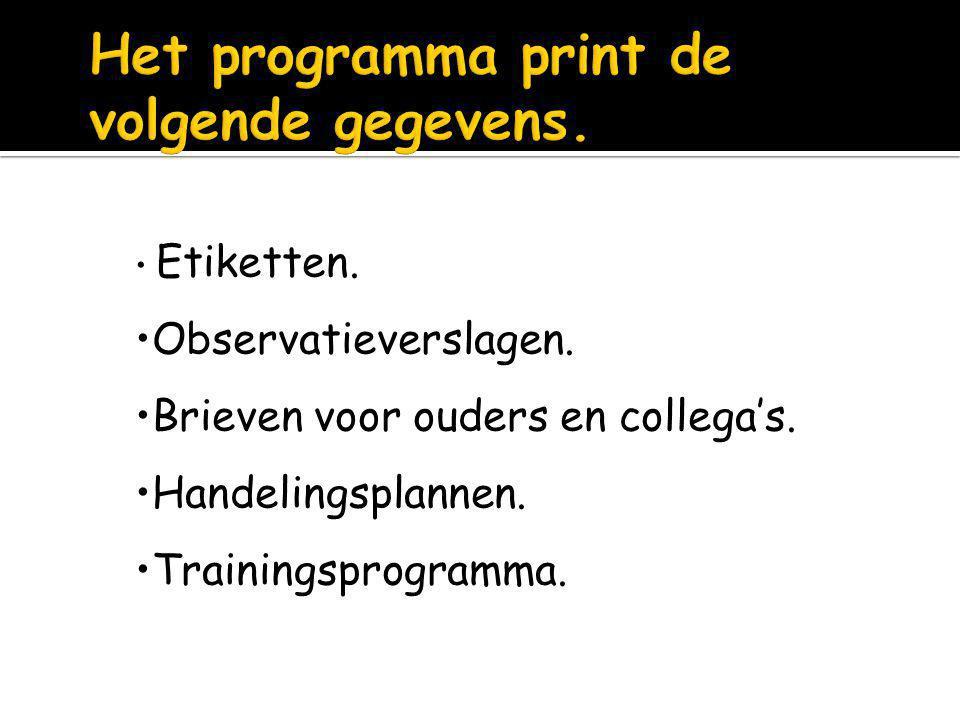 Etiketten. Observatieverslagen. Brieven voor ouders en collega's. Handelingsplannen. Trainingsprogramma.