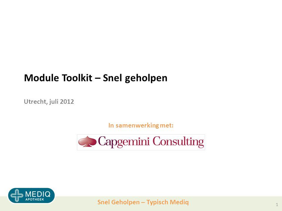 Snel Geholpen – Typisch Mediq Module Toolkit – Snel geholpen Utrecht, juli 2012 In samenwerking met: 1