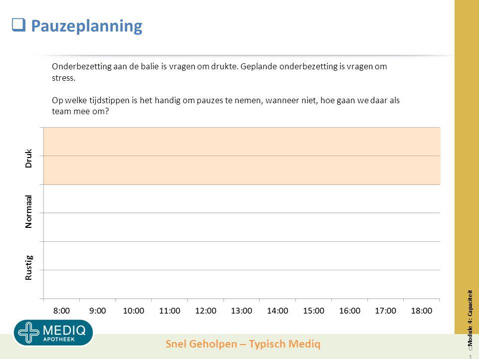 Snel Geholpen – Typisch Mediq  Pauzeplanning Module 4: Capaciteit Onderbezetting aan de balie is vragen om drukte.