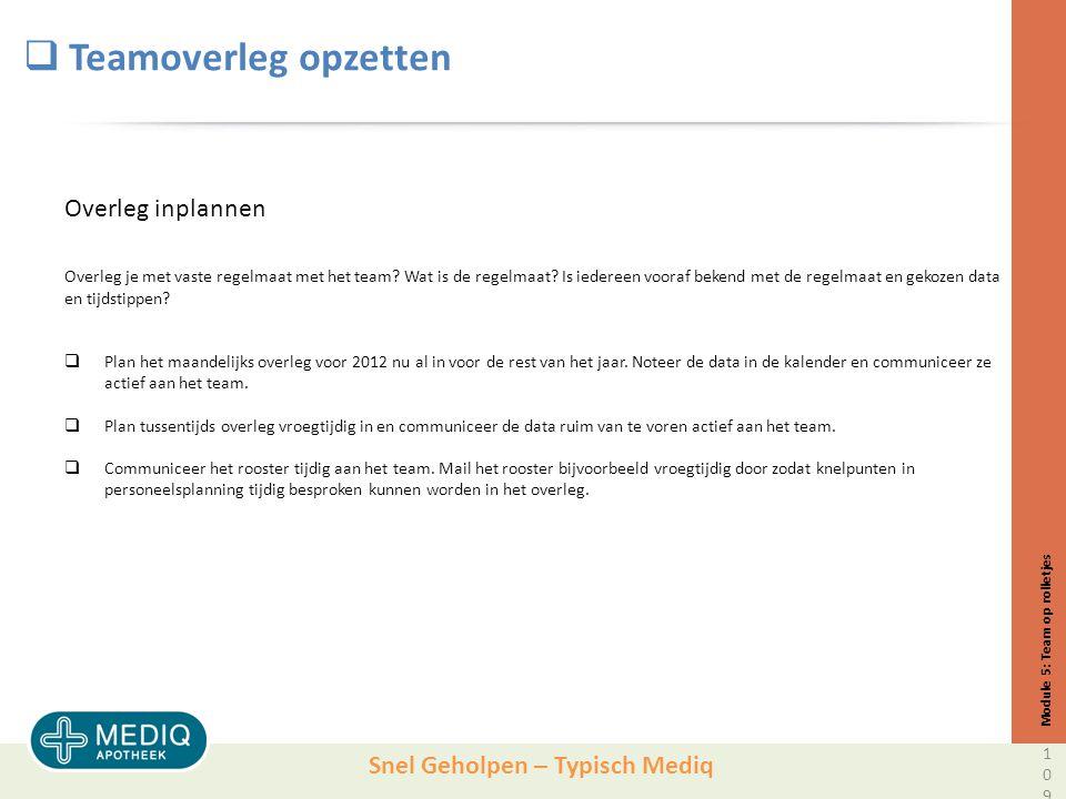 Snel Geholpen – Typisch Mediq  Teamoverleg opzetten Overleg inplannen Overleg je met vaste regelmaat met het team.