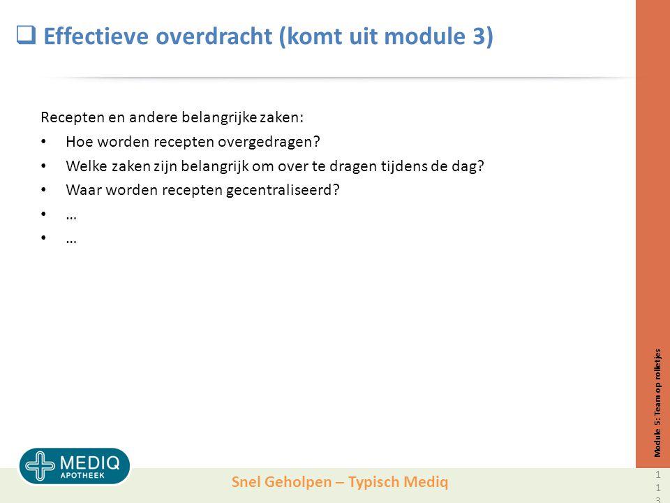 Snel Geholpen – Typisch Mediq  Effectieve overdracht (komt uit module 3) Recepten en andere belangrijke zaken: Hoe worden recepten overgedragen.