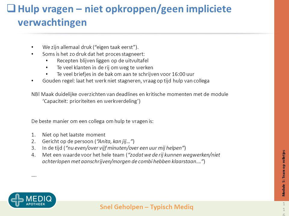 Snel Geholpen – Typisch Mediq  Hulp vragen – niet opkroppen/geen impliciete verwachtingen Module 5: Team op rolletjes We zijn allemaal druk ( eigen taak eerst ).