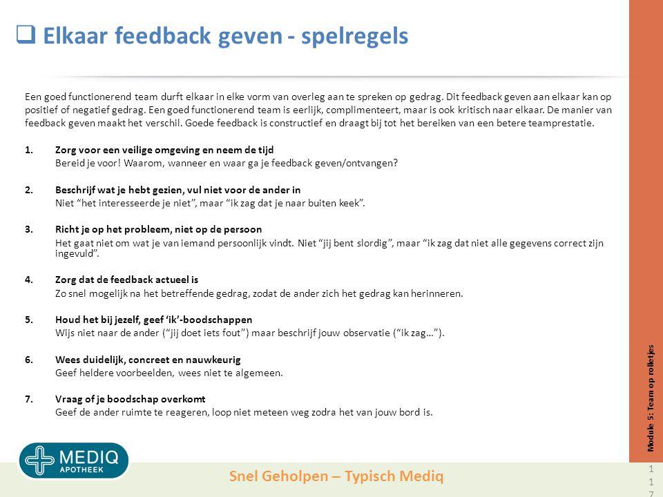 Snel Geholpen – Typisch Mediq  Elkaar feedback geven - spelregels Een goed functionerend team durft elkaar in elke vorm van overleg aan te spreken op gedrag.