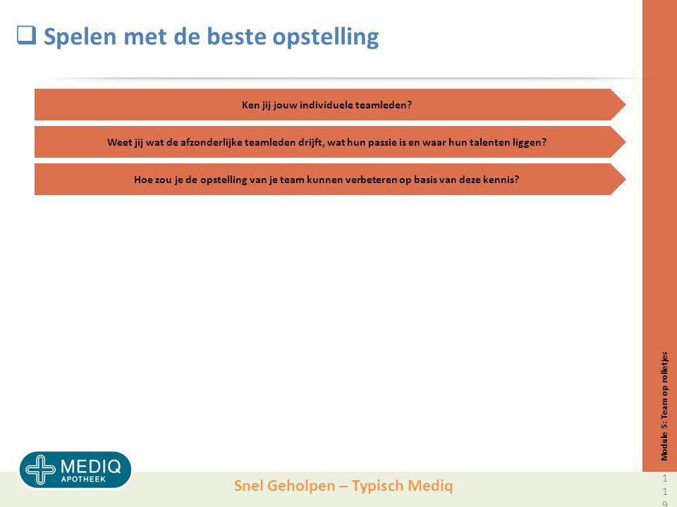 Snel Geholpen – Typisch Mediq  Spelen met de beste opstelling Module 5: Team op rolletjes Ken jij jouw individuele teamleden.