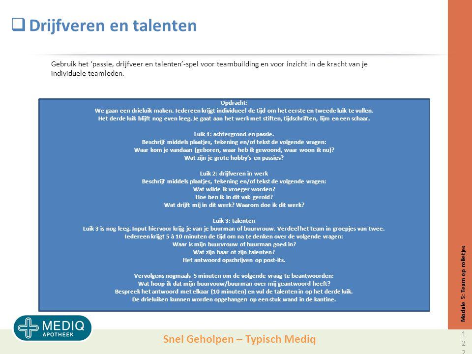 Snel Geholpen – Typisch Mediq  Drijfveren en talenten Module 5: Team op rolletjes Gebruik het 'passie, drijfveer en talenten'-spel voor teambuilding en voor inzicht in de kracht van je individuele teamleden.