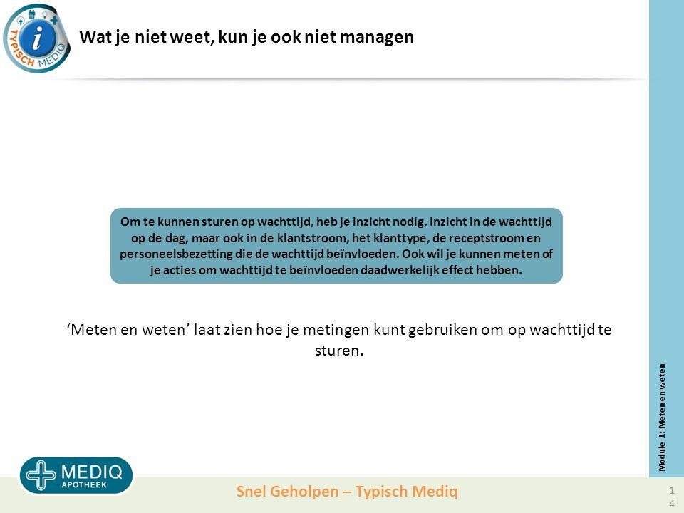 Snel Geholpen – Typisch Mediq Wat je niet weet, kun je ook niet managen 'Meten en weten' laat zien hoe je metingen kunt gebruiken om op wachttijd te sturen.