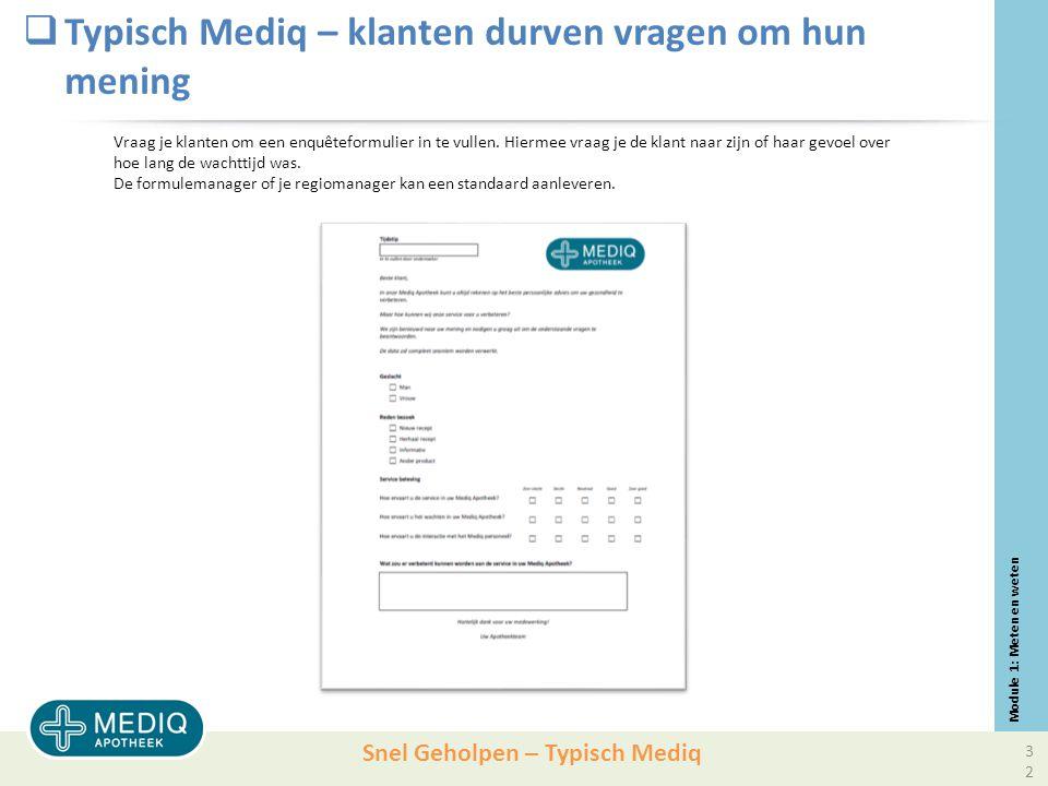 Snel Geholpen – Typisch Mediq  Typisch Mediq – klanten durven vragen om hun mening Vraag je klanten om een enquêteformulier in te vullen.