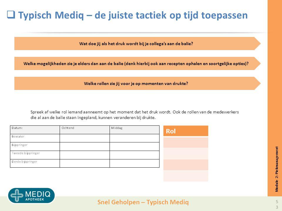 Snel Geholpen – Typisch Mediq  Typisch Mediq – de juiste tactiek op tijd toepassen Module 2: Piekmanagement Spreek af welke rol iemand aanneemt op het moment dat het druk wordt.