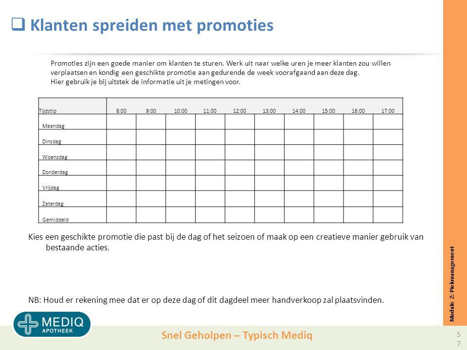 Snel Geholpen – Typisch Mediq  Klanten spreiden met promoties Kies een geschikte promotie die past bij de dag of het seizoen of maak op een creatieve manier gebruik van bestaande acties.